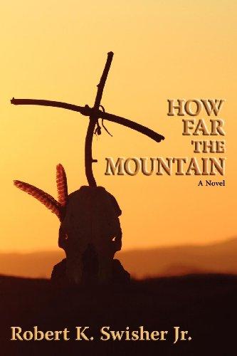 Book: How Far the Mountain - A Novel by Robert K. Swisher Jr.
