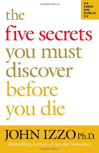 The Five Secrets You Must Discover Before You Die, by John B. Izzo