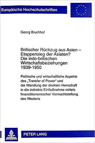 Britischer Rueckzug Aus Asien - Etappensieg Der Asiaten?. Die Indo-Britischen Wirtschaftsbeziehungen 1939-1950: Politische Und Wirtschaftliche Aspekte ... Reihe III, Geschichte Und Ih)