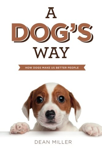 Download A Dog's Way: How Dogs Make Us Better People PDF