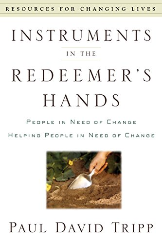 Instruments in the Redeemer's Hands: People in Need of Change Helping People in Need of Change (Resources for Changing - Outlet Mall Ga