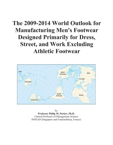 The 2009-2014 World Outlook for Manufacturing Men's Footwear Designed Primarily for Dress, Street, and Work Excluding Athletic Footwear -  Icon Group, Paperback