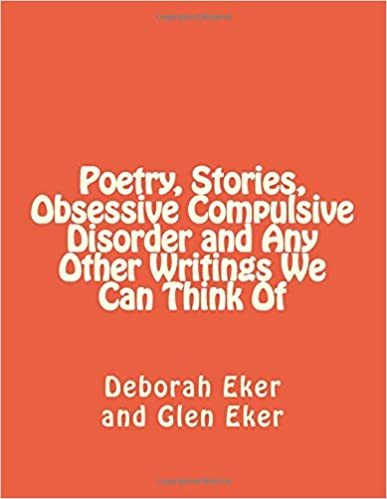 Poetry, Stories, Obsessive Compulsive Disorder and Any Other Writings We Can Think Of