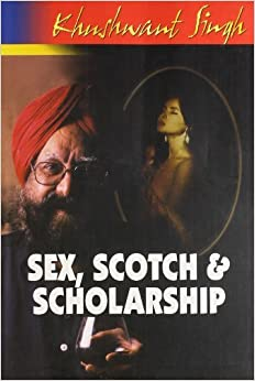 Sex, Scotch and Scholarship by Khushwant Singh (2011-11-23)
