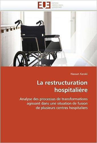 Book La restructuration hospitalière: Analyse des processus de transformations agissant dans une situation de fusion de plusieurs centres hospitaliers (Omn.Univ.Europ.)