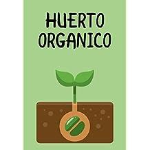 HUERTOS ORGANICOS: cómo construir su propio jardín orgánico en casa, en el jardín, en cualquier lugar que desee (Spanish Edition)