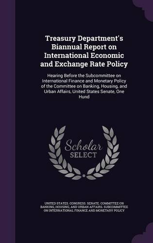 Treasury Department's Biannual Report on International Economic and Exchange Rate Policy: Hearing Before the Subcommittee on International Finance and ... Urban Affairs, United States Senate, One Hund pdf epub