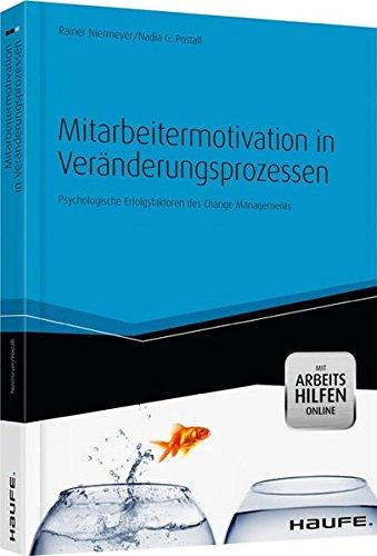 Mitarbeitermotivation in Veränderungsprozessen - mit Arbeitshilfen online: Psychologische Erfolgsfaktoren des Change Managements (Haufe Fachbuch)