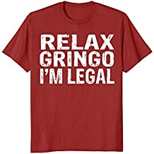 Relax, Gringo... I'm Legal - Funny Mexican, Latino Shirt