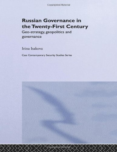 Russian Governance in the 21st Century: Geo-Strategy, Geopolitics and New Governance (Contemporary Security Studies)