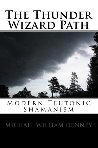 (The Thunder Wizard Path: Modern Teutonic Shamanism )