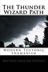 The Thunder Wizard Path: Modern Teutonic Shamanism Paperback