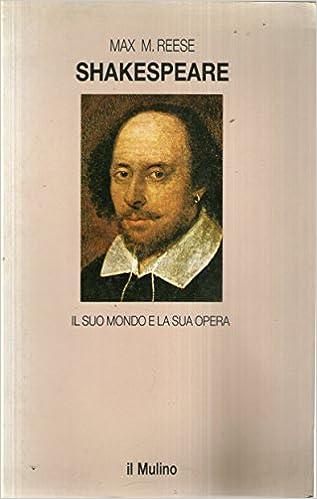Shakespeare. Il suo mondo e la sua opera