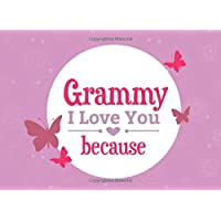 Grammy I Love You Because: Prompted Fill In Blank I Love You Book for Grammy; Gift Book for Grammy; Things I Love About You Book for Grandmothers, ... Gifts (I Love You Because Book) (Volume 19)