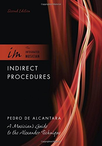 Download Indirect Procedures: A Musician's Guide to the Alexander Technique (The Integrated Musician) pdf epub
