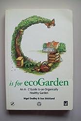 G is for ecoGarden: An A-Z Guide to an Organically Healthy Garden (Eco A-Z Series)