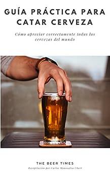 Guía Práctica Para Catar Cerveza: Cómo Apreciar Correctamente Todas las Cervezas del Mundo (Spanish Edition) by [Manosalva Uhart, Carlos]