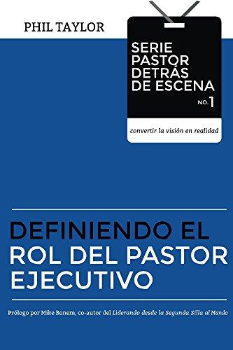 Definiendo el Rol del Pastor Ejecutivo (Libro Uno Serie Pastor Detrás de Escena-Trayendo visión a la realidad nº 1) (Spanish Edition)