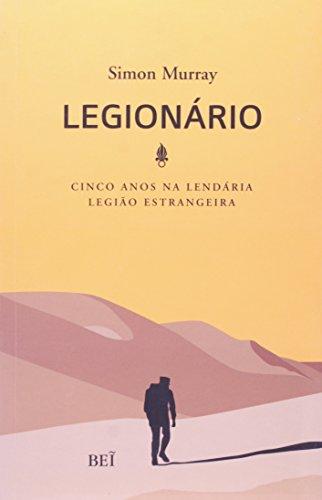 Legionário. Cinco Anos na Lendária Legião Estrangeira