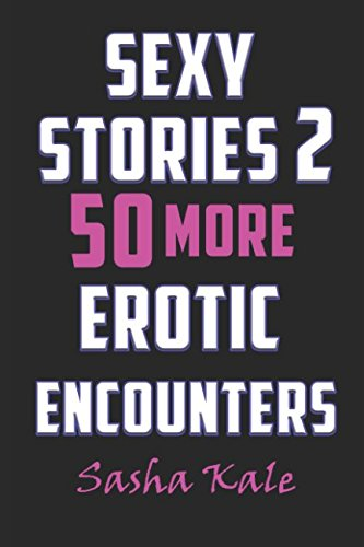 Sexy Stories 2: 50 More Erotic Encounters (Sasha Kale's Erotica and Super Short Story - Women Black Orgy