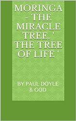 Moringa - The Miracle Tree. ' the tree of life ' (MONOPOLY MEDIA MARKETING Book 1)