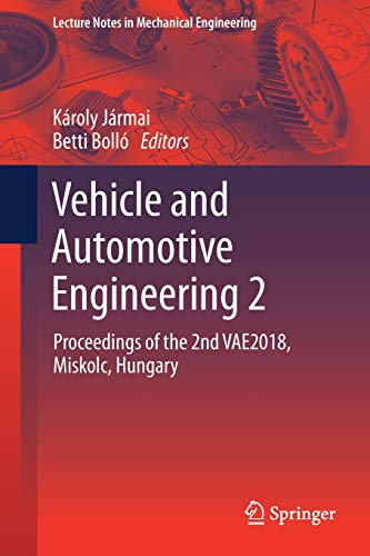 - Vehicle and Automotive Engineering 2: Proceedings of the 2nd VAE2018, Miskolc, Hungary (Lecture Notes in Mechanical Engineering)