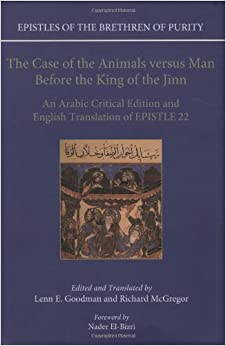 Book The Case of the Animals versus Man Before the King of the Jinn: An Arabic Critical Edition and English Translation of EPISTLE 22 (Epistles of the Brethren of Purity)