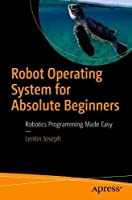 Robot Operating System for Absolute Beginners: Robotics Programming Made Easy Front Cover