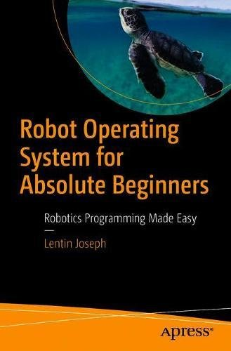 Robot Operating System for Absolute Beginners: Robotics Programming Made Easy