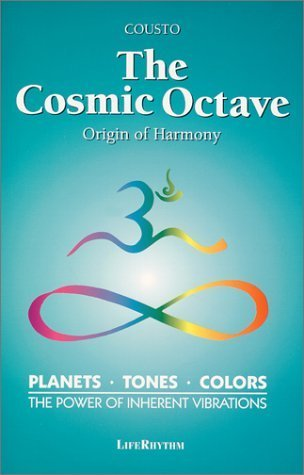The Cosmic Octave: Origin of Harmony, Planets, Tones, Colors, the Power of Inherent Vibrations by Cousto (2000) Paperback