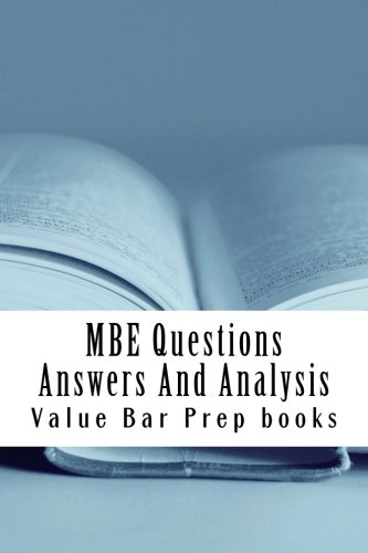 MBE Questions Answers And Analysis: Look Inside!! Prepared By A Senior Bar Exam Expert For Law School 1L to 4L!