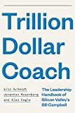 Trillion Dollar Coach: The Leadership Handbook of Silicon Valley's Bill Campbell: The Leadership Playbook of Silicon Valley's Bill Campbell