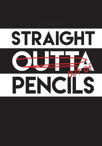 Read Online Teacher Gift: Straight Outta Pencils: Funny Notebook for Kindergarten and Elementary School Teachers (Composition Book Journal) (7 x 10 Large) pdf