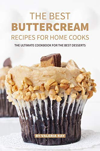 The Best Buttercream Recipes for Home Cooks: The Ultimate Cookbook for The Best Desserts (Best Butter Pecan Cake Recipe)