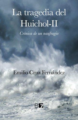 La Tragedia del Huichol-II: Crónica de un Naufragio (Spanish Edition)