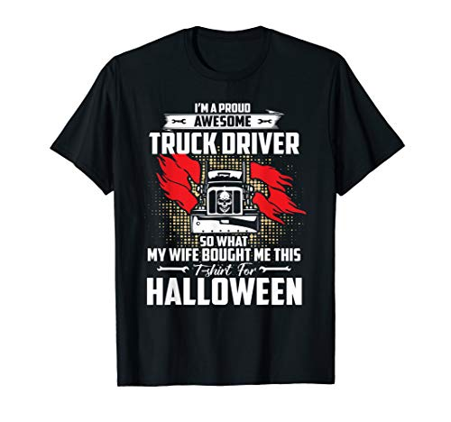 Proud Awesome Truck Driver T-Shirt Halloween Gift From Wife ()