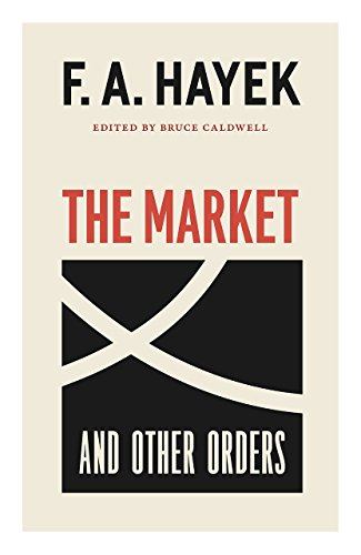 Book cover from The Market and Other Orders (The Collected Works of F. A. Hayek) by F. A. Hayek