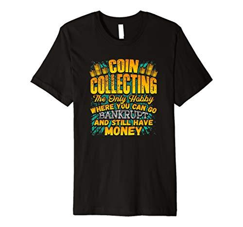 Coin Collecting Hobby Humor Bankrupt Joke Funny Slogan Shirt