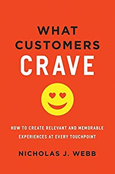 What Customers Crave: How to Create Relevant and Memorable Experiences at Every Touchpoint by [Webb, Nicholas]