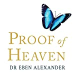 Proof of Heaven | Dr Eben Alexander
