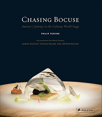Chasing Bocuse: America's Journey to the Culinary World Stage by Philip Tessier