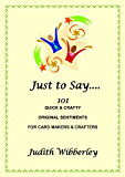 Just to Say Sentiments: 101 Quick & Crafty Original Sentiments for Card Makers & Crafters