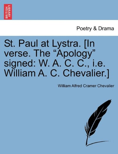 """Download St. Paul at Lystra. [In verse. The """"Apology"""" signed: W. A. C. C., i.e. William A. C. Chevalier.] pdf epub"""