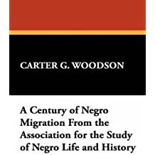A Century of Negro Migration From the Association for the Study of Negro Life and History
