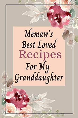 Memaw's Best Loved Recipes For My Granddaughter: Blank Write In Create Your Own Custom Recipe Cookbook Journal by Stylesia Recipe Journals
