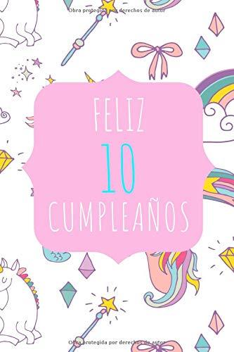 Feliz 10 Cumpleaños: Diario o Libreta para Niñas | Para Escribir o Dibujar Todo lo que se les Ocurra | Regalo perfecto de Cumpleaños