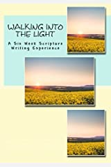 Walking Into The Light: A Six Week Scripture Writing Experience Paperback