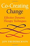 Co-Creating Change: Effective Dynamic Therapy Techniques