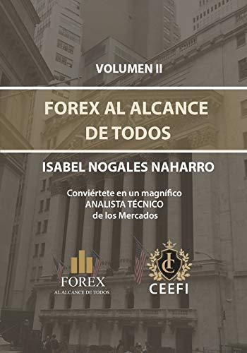 FOREX AL ALCANCE DE TODOS VOLUMEN II Conviértete en un magnifico ANALISTA TÉCNICO de los Mercados.  [NOGALES NAHARRO, ISABEL] (Tapa Blanda)