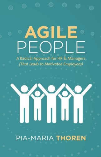 Price comparison product image Agile People: A Radical Approach for HR & Managers (That Leads to Motivated Employees)